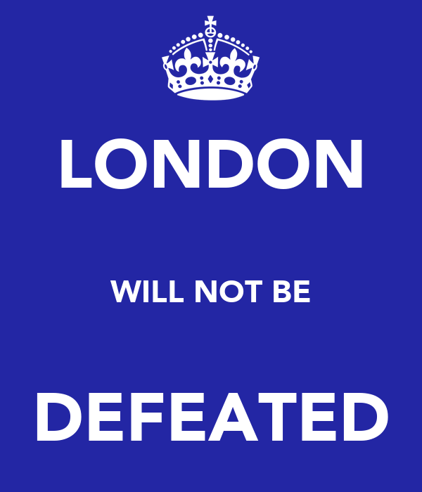 LONDON  WILL NOT BE  DEFEATED