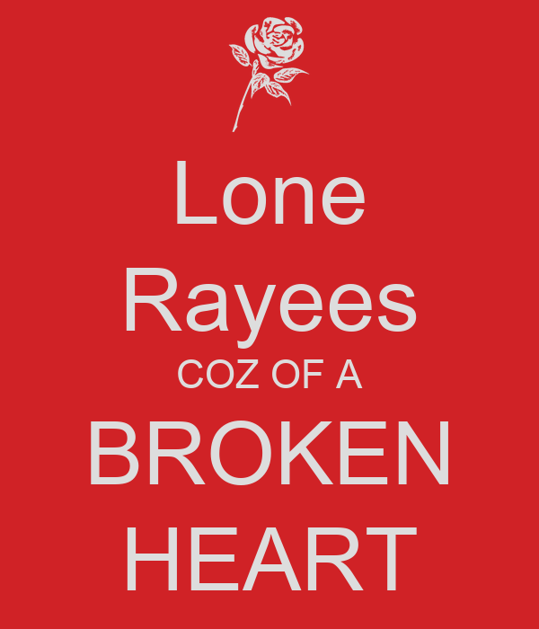 Lone Rayees COZ OF A BROKEN HEART