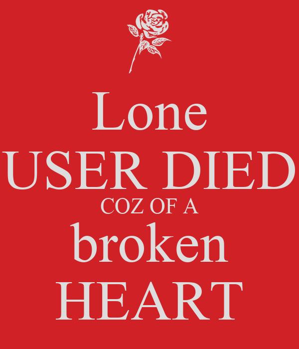 Lone USER DIED COZ OF A broken HEART