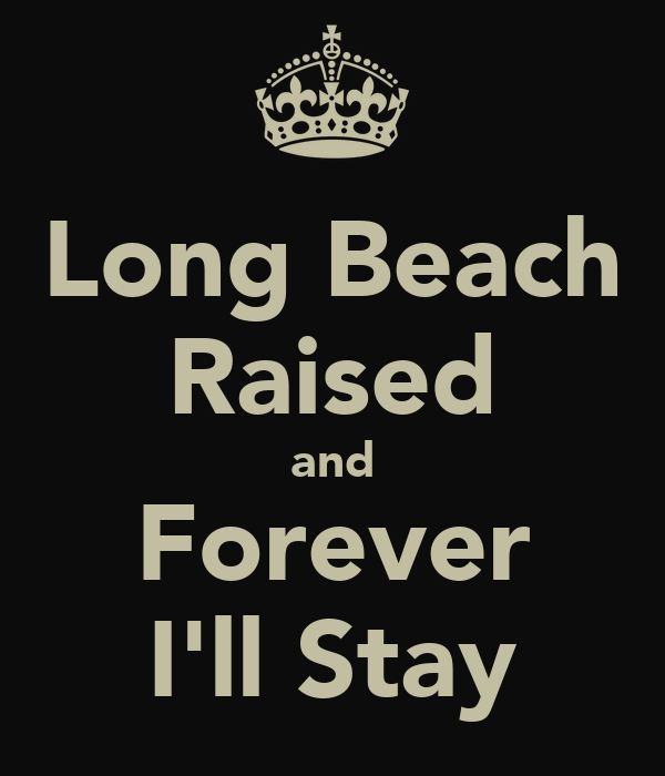 Long Beach Raised and Forever I'll Stay