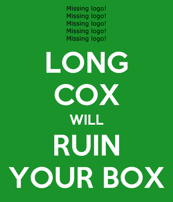 LONG COX WILL RUIN YOUR BOX