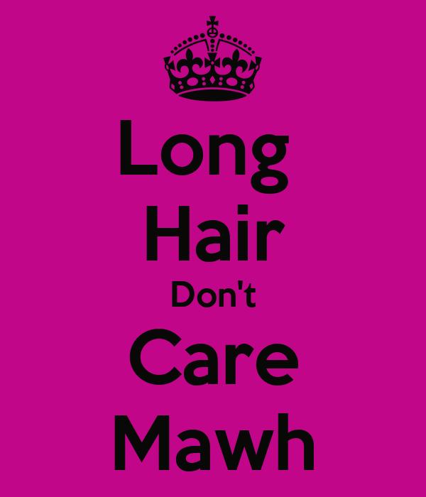 Long  Hair Don't Care Mawh