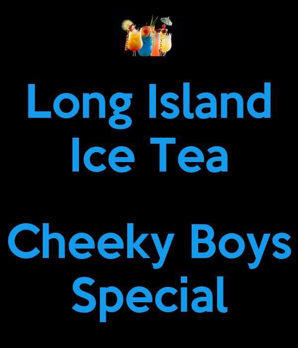 Long Island Ice Tea  Cheeky Boys Special