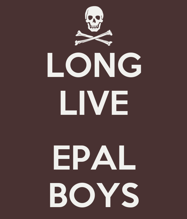 LONG LIVE  EPAL BOYS