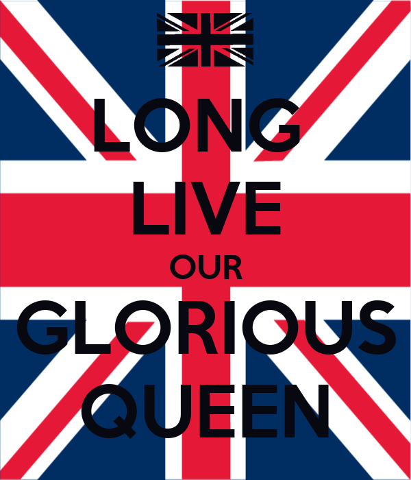 LONG  LIVE OUR GLORIOUS QUEEN