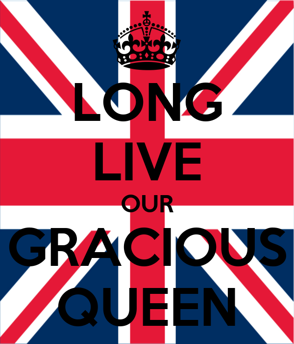 LONG LIVE OUR GRACIOUS QUEEN