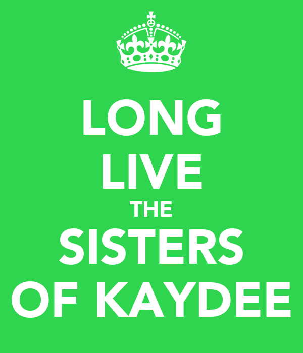 LONG LIVE THE SISTERS OF KAYDEE