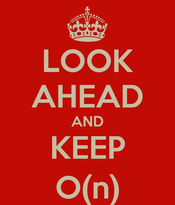 LOOK AHEAD AND KEEP O(n)