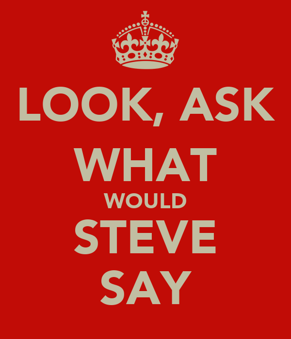 LOOK, ASK WHAT WOULD STEVE SAY