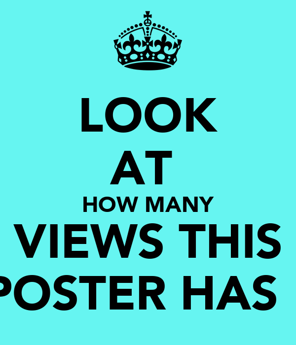 LOOK AT  HOW MANY VIEWS THIS POSTER HAS !