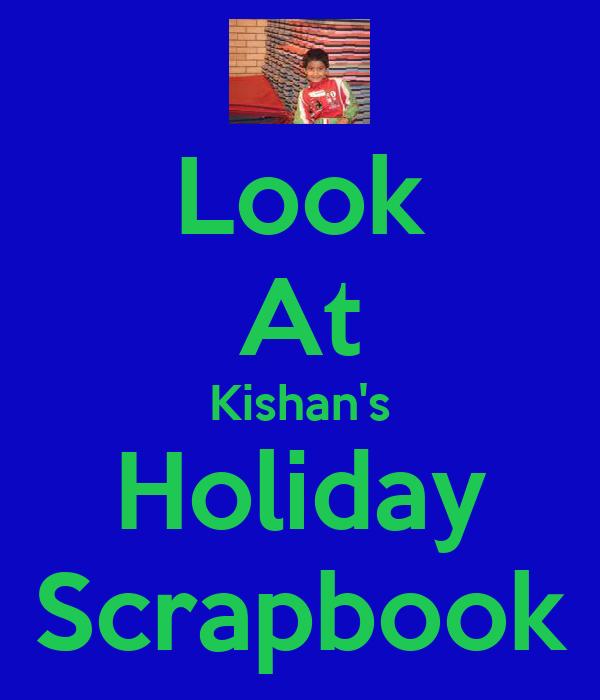 Look At Kishan's Holiday Scrapbook