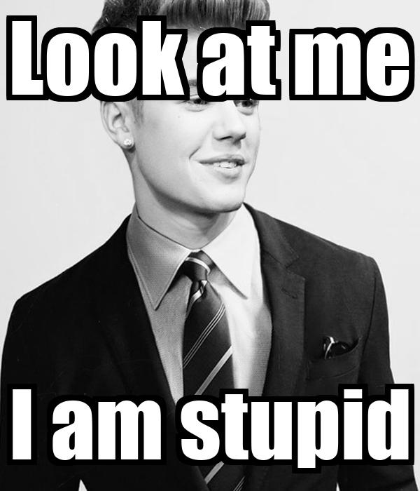 Look at me I am stupid