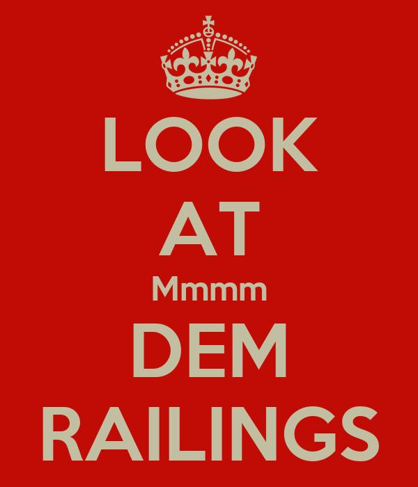 LOOK AT Mmmm DEM RAILINGS