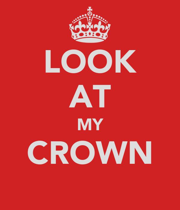LOOK AT MY CROWN