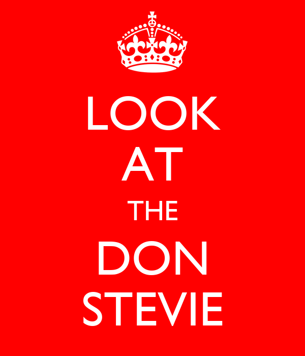 LOOK AT THE DON STEVIE