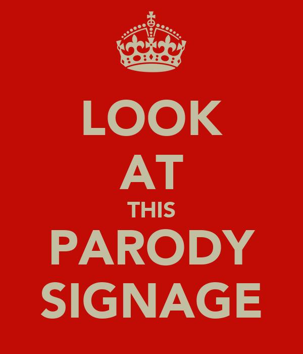 LOOK AT THIS PARODY SIGNAGE