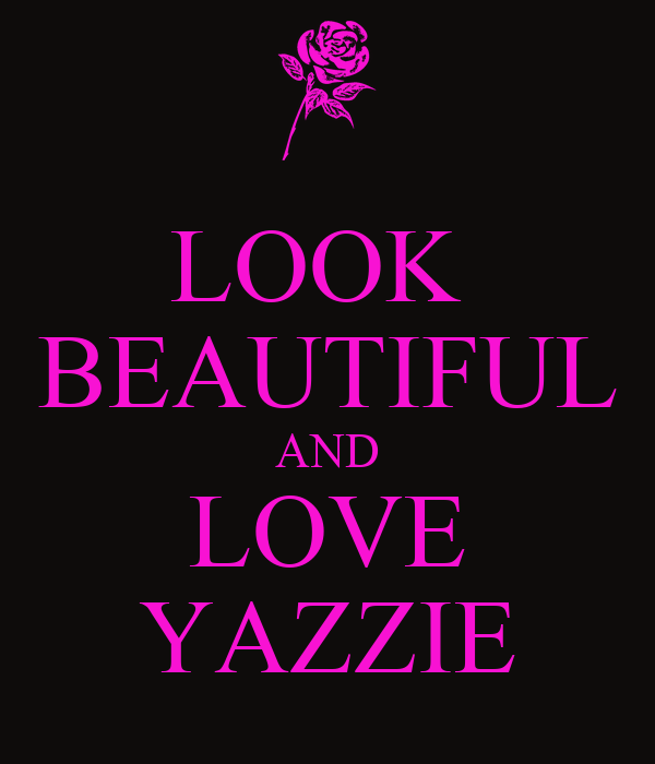 LOOK  BEAUTIFUL AND LOVE YAZZIE