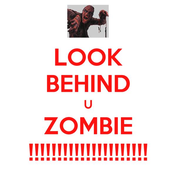 LOOK BEHIND U ZOMBIE !!!!!!!!!!!!!!!!!!!!!