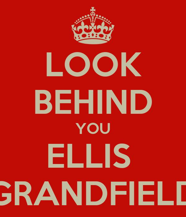 LOOK BEHIND YOU ELLIS  GRANDFIELD