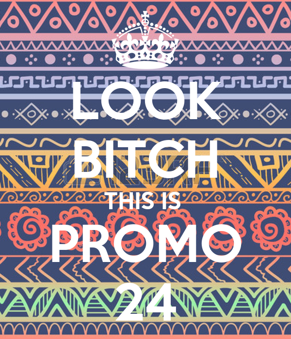 LOOK BITCH THIS IS  PROMO 24