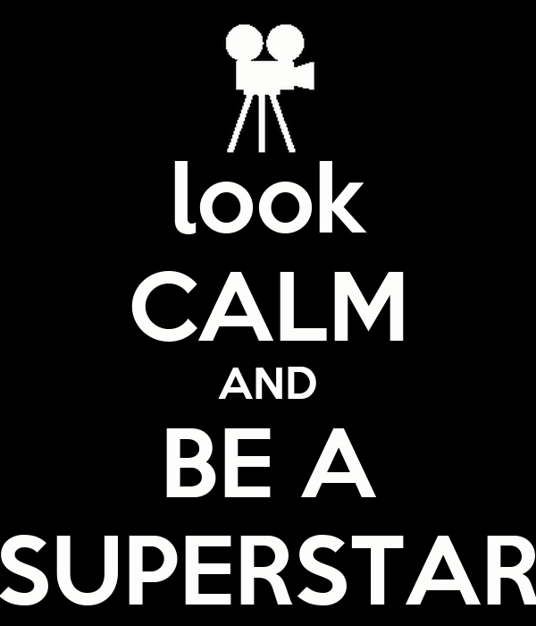look CALM AND BE A SUPERSTAR
