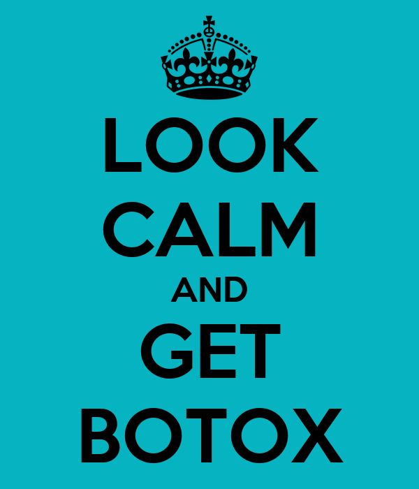 LOOK CALM AND GET BOTOX