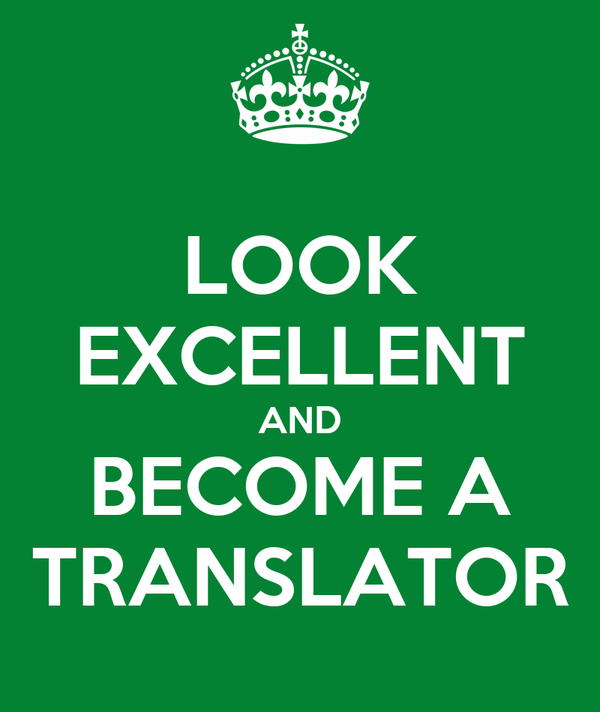 LOOK EXCELLENT AND BECOME A TRANSLATOR