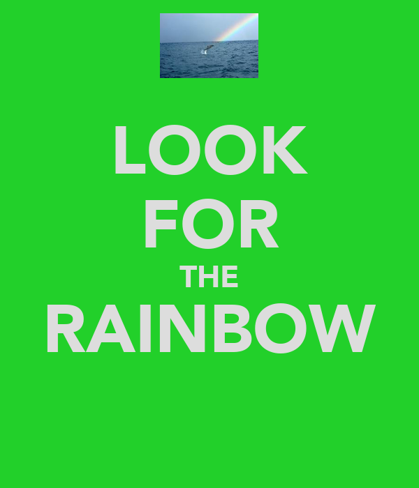 LOOK FOR THE RAINBOW