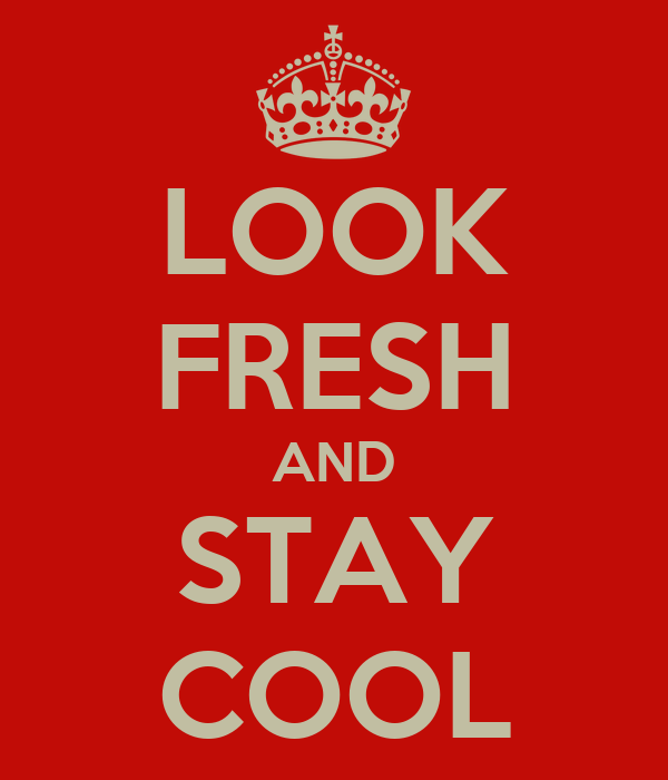 LOOK FRESH AND STAY COOL