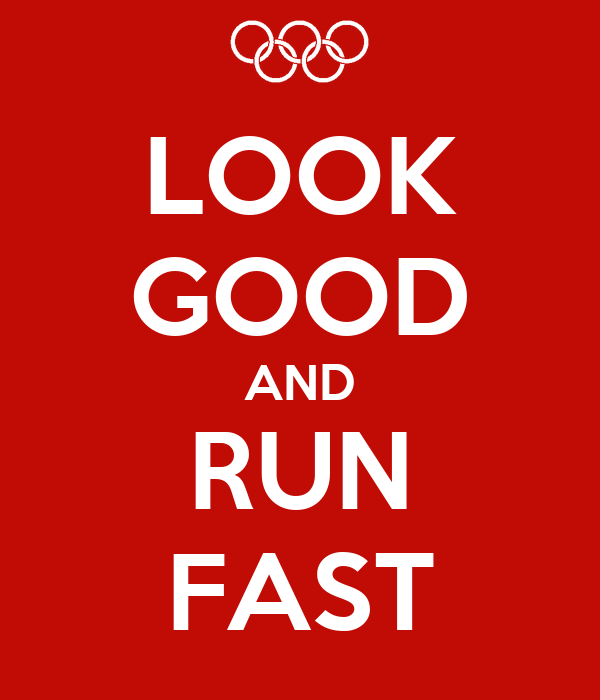 LOOK GOOD AND RUN FAST