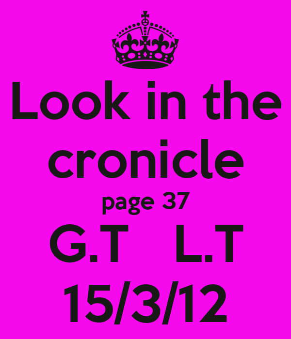 Look in the cronicle page 37 G.T   L.T 15/3/12
