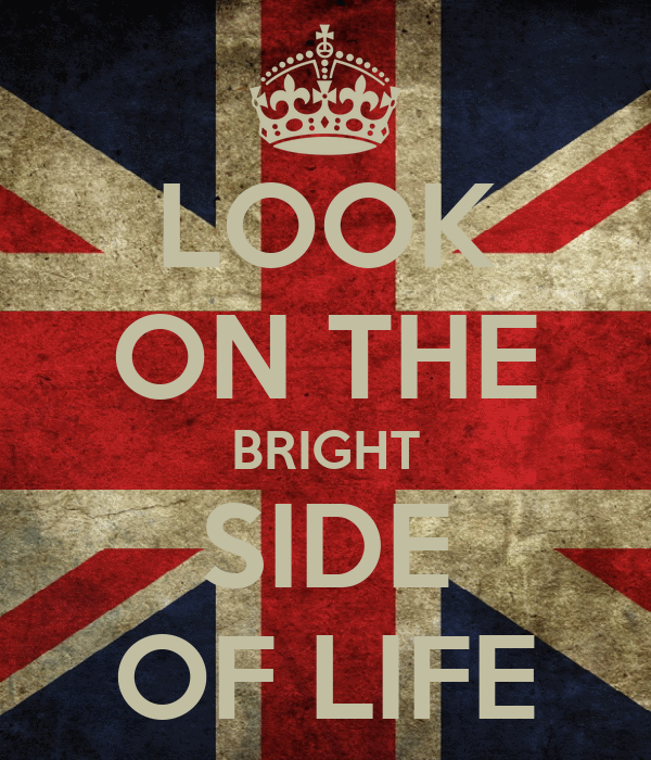 LOOK ON THE BRIGHT SIDE OF LIFE