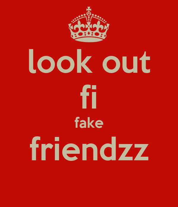 look out fi fake friendzz