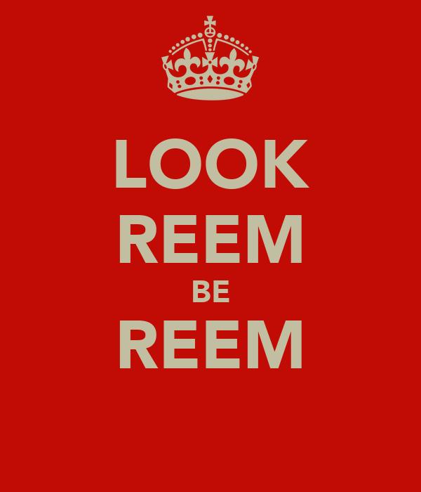 LOOK REEM BE REEM