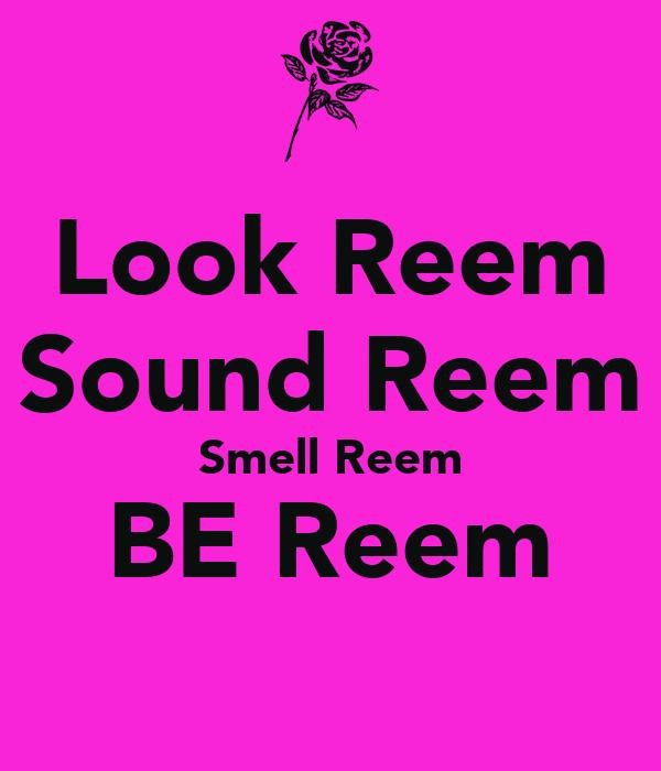 Look Reem Sound Reem Smell Reem BE Reem