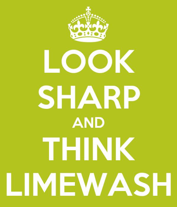 LOOK SHARP AND THINK LIMEWASH