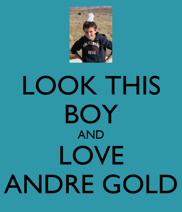 LOOK THIS BOY AND LOVE ANDRE GOLD