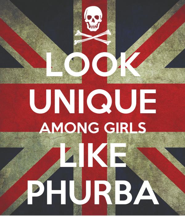 LOOK UNIQUE AMONG GIRLS LIKE PHURBA