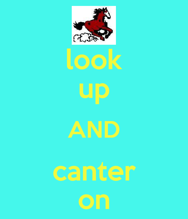 look up AND canter on