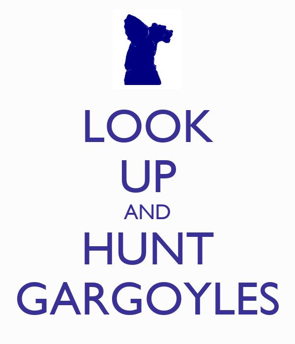 LOOK UP AND HUNT GARGOYLES