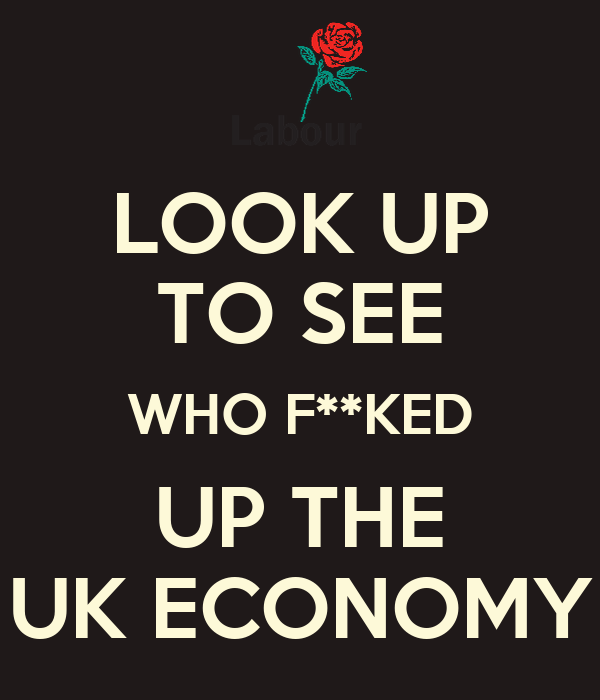LOOK UP TO SEE WHO F**KED UP THE UK ECONOMY