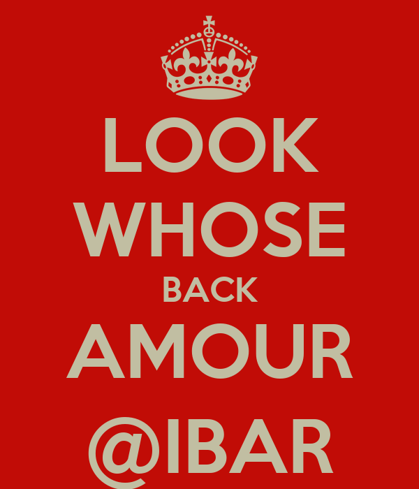 LOOK WHOSE BACK AMOUR @IBAR