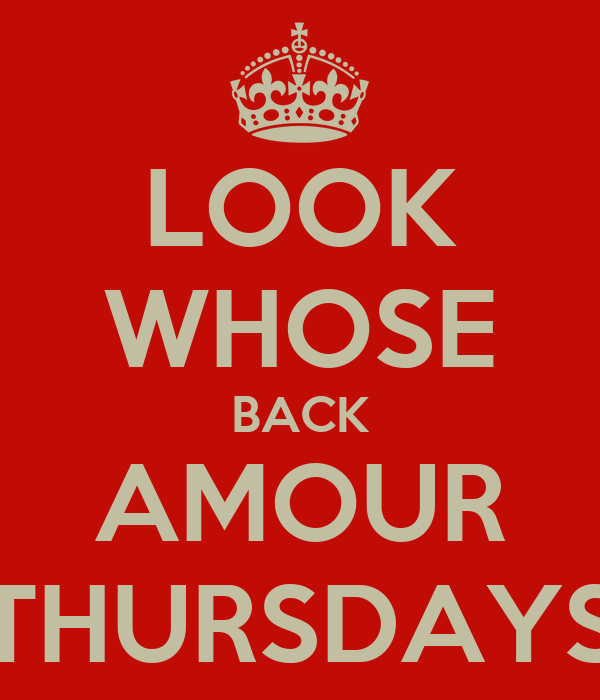 LOOK WHOSE BACK AMOUR THURSDAYS