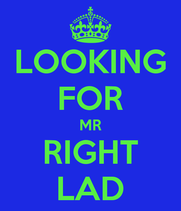 LOOKING FOR MR RIGHT LAD