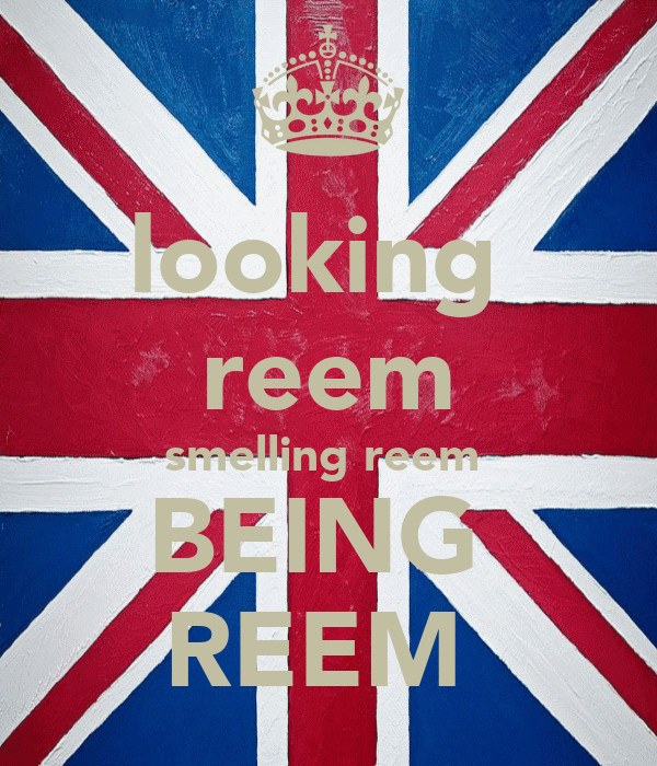 looking  reem smelling reem  BEING  REEM