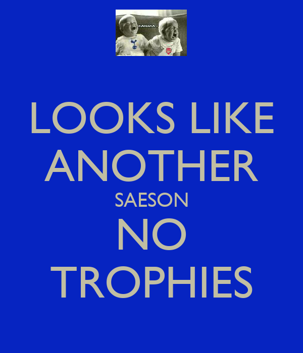 LOOKS LIKE ANOTHER SAESON NO TROPHIES