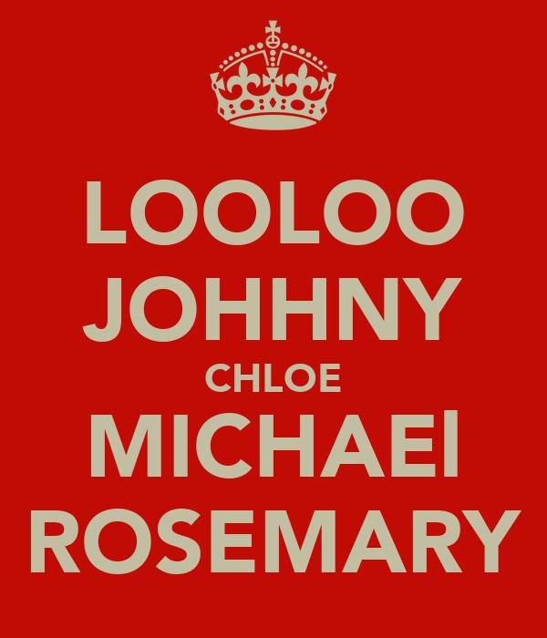 LOOLOO JOHHNY CHLOE MICHAEl ROSEMARY