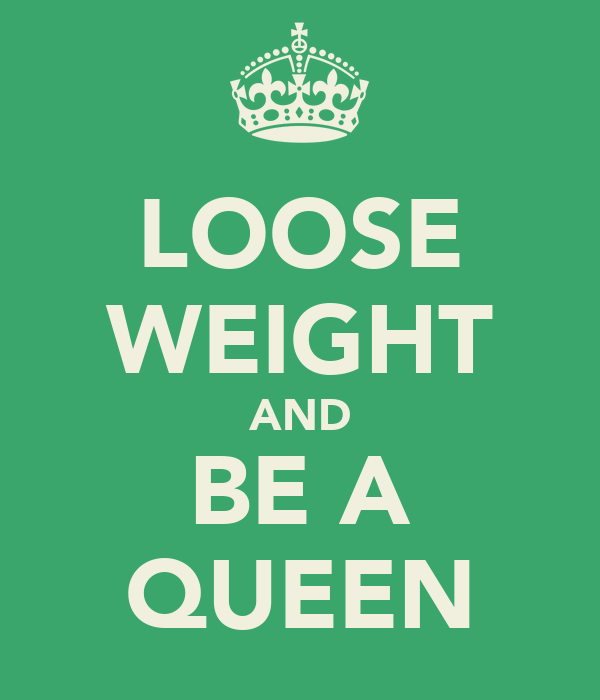 LOOSE WEIGHT AND BE A QUEEN