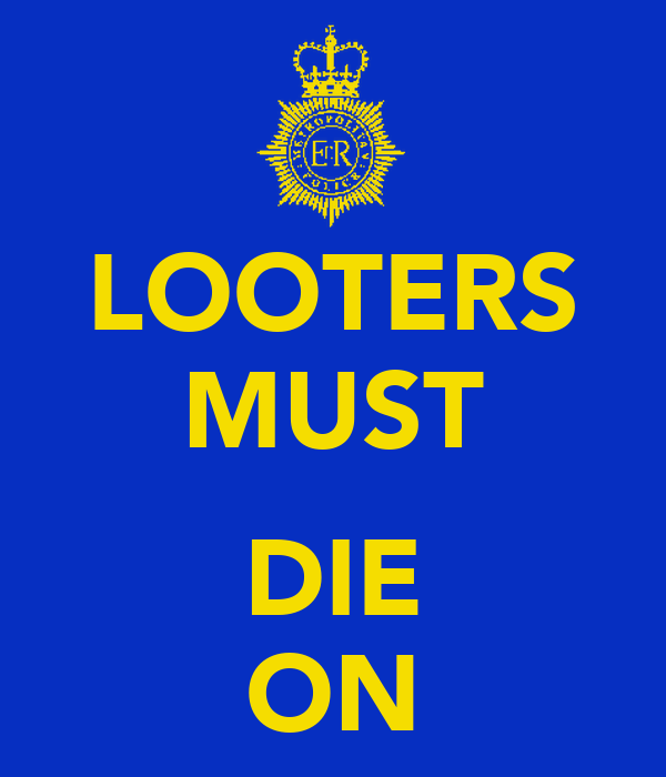 LOOTERS MUST  DIE ON