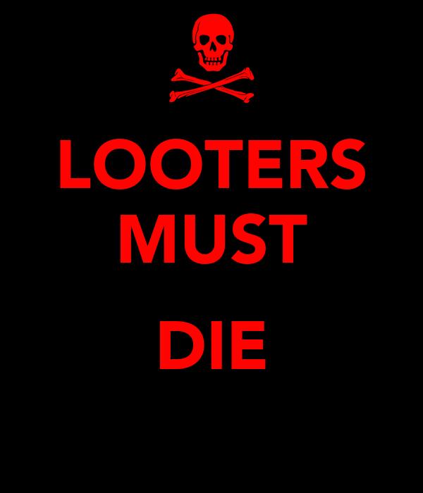 LOOTERS MUST  DIE